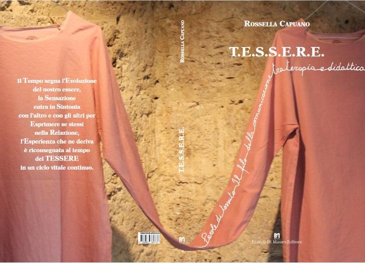 """""""T.E.S.S.E.R.E. Parole di tessuto. Il filo della comunicazione tra terapia e didattica"""": il libro di Rossella Capuano dedicato alla scuola"""